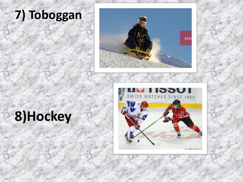 7) Toboggan 8)Hockey