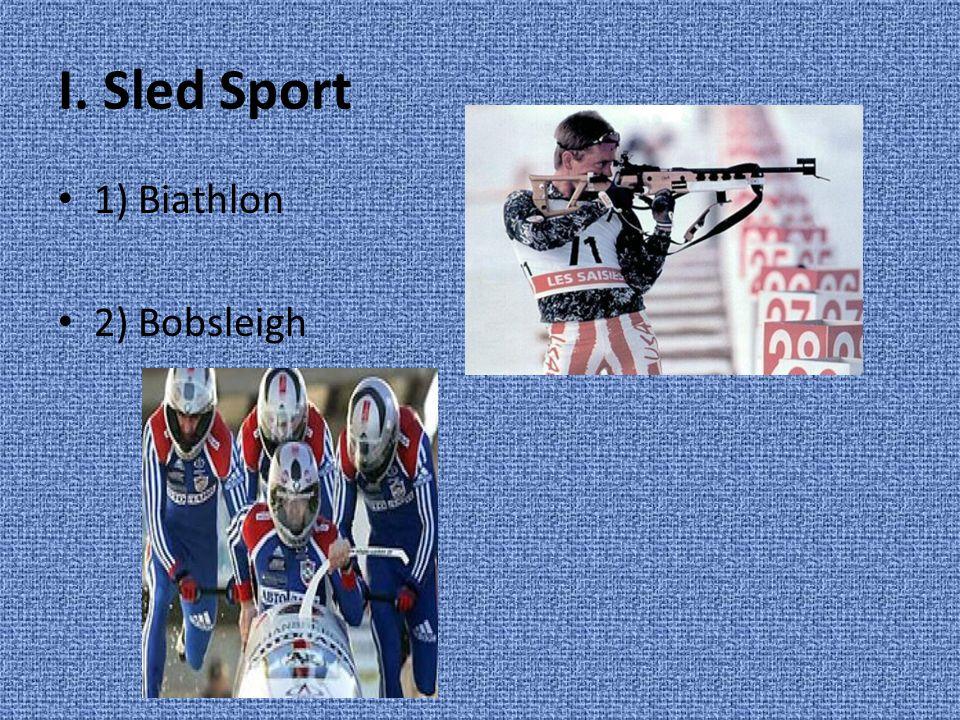 I. Sled Sport 1) Biathlon 2) Bobsleigh