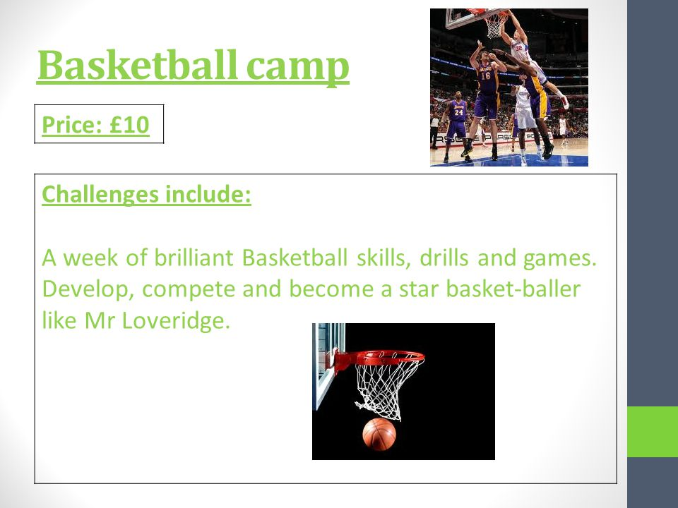 Basketball camp Price: £10 Challenges include: A week of brilliant Basketball skills, drills and games.
