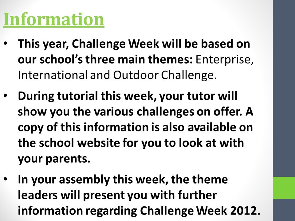 Information This year, Challenge Week will be based on our schools three main themes: Enterprise, International and Outdoor Challenge.