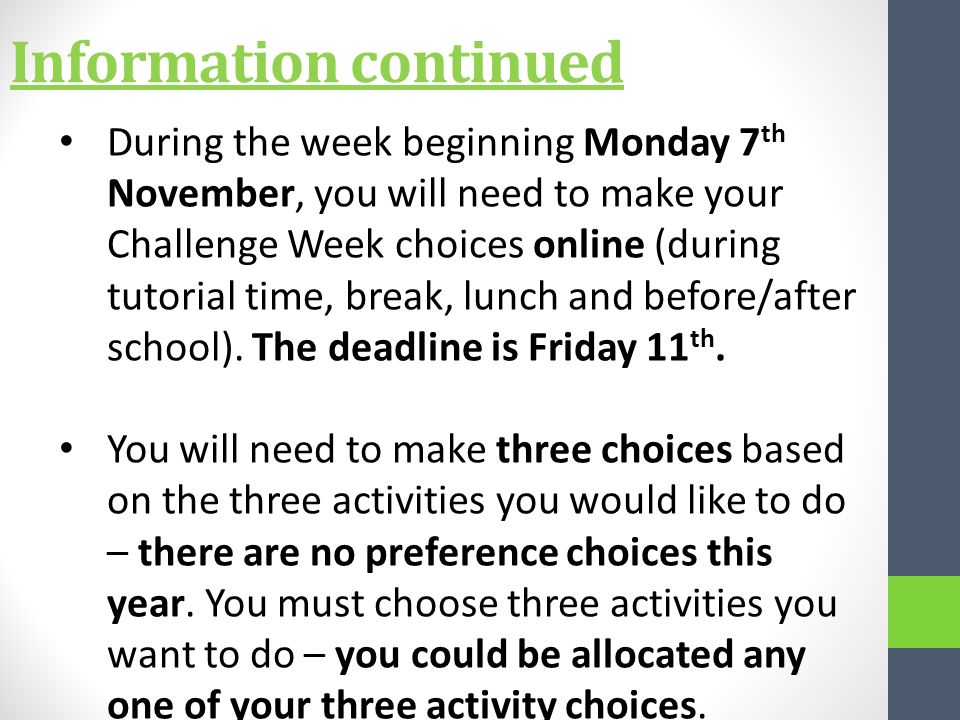 Information continued During the week beginning Monday 7 th November, you will need to make your Challenge Week choices online (during tutorial time, break, lunch and before/after school).