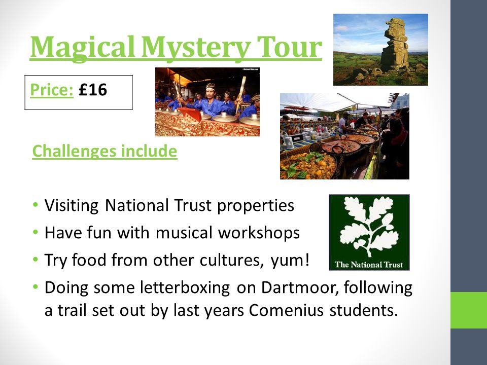 Magical Mystery Tour Challenges include Visiting National Trust properties Have fun with musical workshops Try food from other cultures, yum.