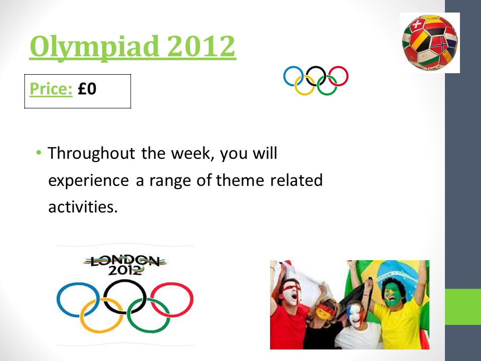 Olympiad 2012 Throughout the week, you will experience a range of theme related activities.