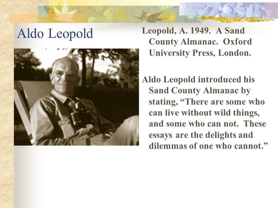 Aldo Leopold Leopold, A.1949. A Sand County Almanac.