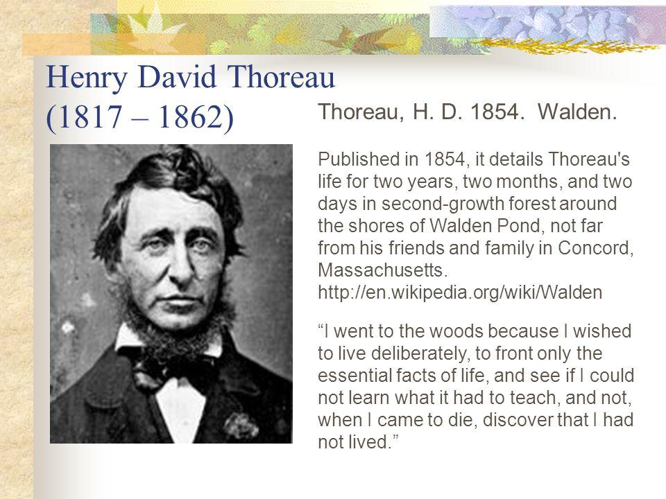 Henry David Thoreau (1817 – 1862) Thoreau, H.D. 1854.