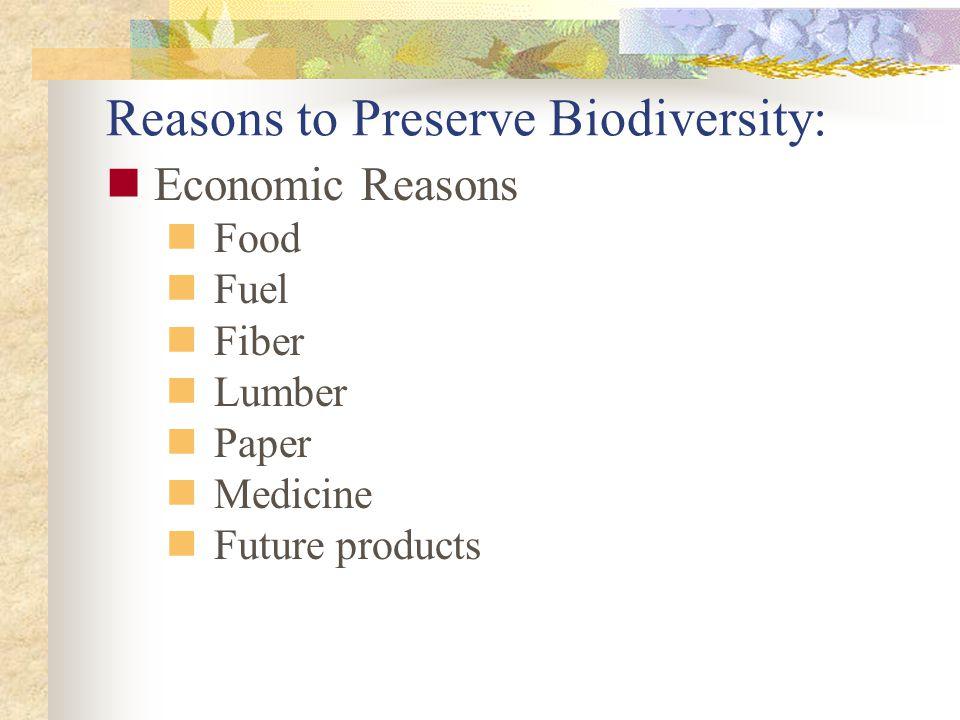 Economic Reasons Food Fuel Fiber Lumber Paper Medicine Future products Reasons to Preserve Biodiversity: