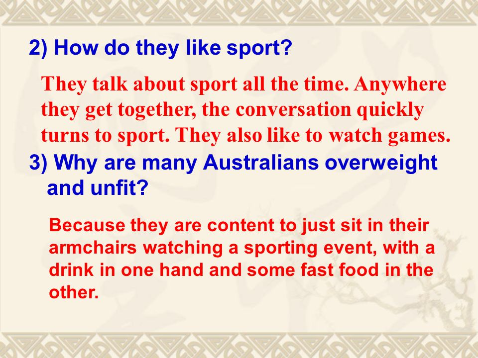 2) How do they like sport. 3) Why are many Australians overweight and unfit.