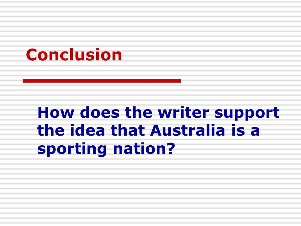 Conclusion How does the writer support the idea that Australia is a sporting nation
