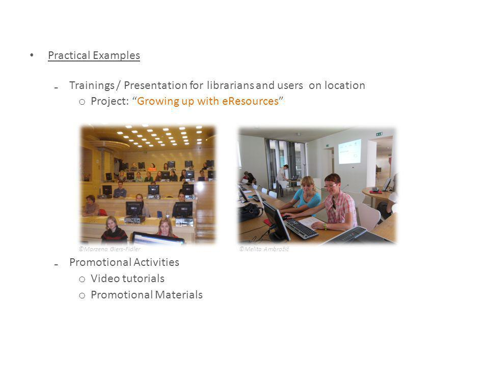 Practical Examples Trainings / Presentation for librarians and users on location o Project: Growing up with eResources ©Marzena Giers-Fidler ©Melita A