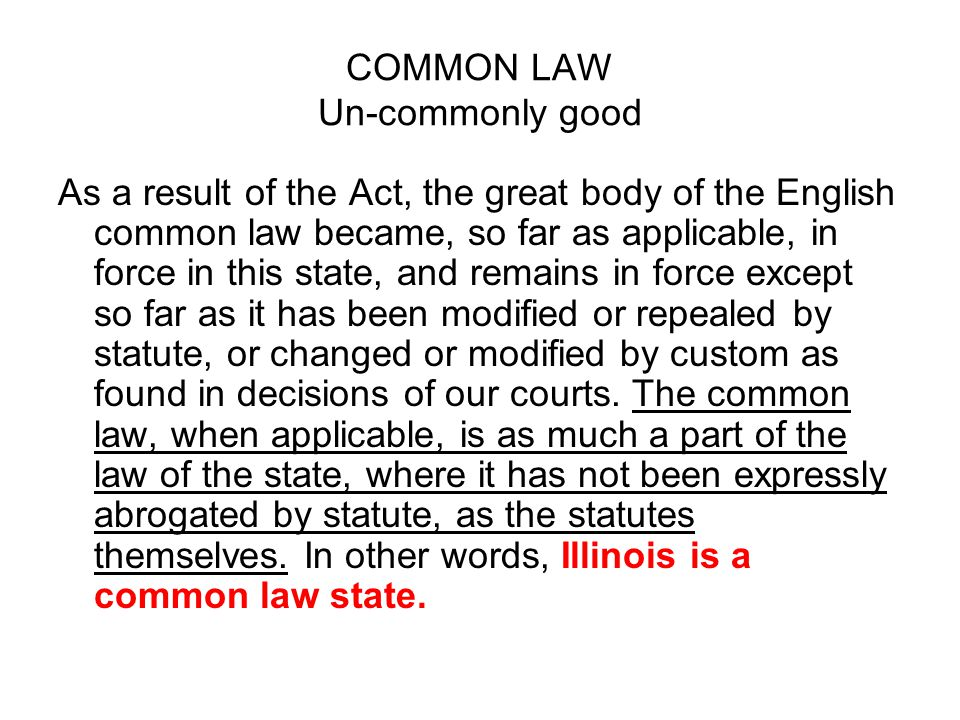 COMMON LAW Un-commonly good As a result of the Act, the great body of the English common law became, so far as applicable, in force in this state, and