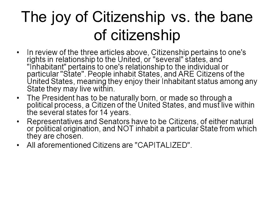 The joy of Citizenship vs. the bane of citizenship In review of the three articles above, Citizenship pertains to one's rights in relationship to the