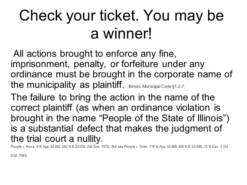 Check your ticket. You may be a winner! All actions brought to enforce any fine, imprisonment, penalty, or forfeiture under any ordinance must be brou