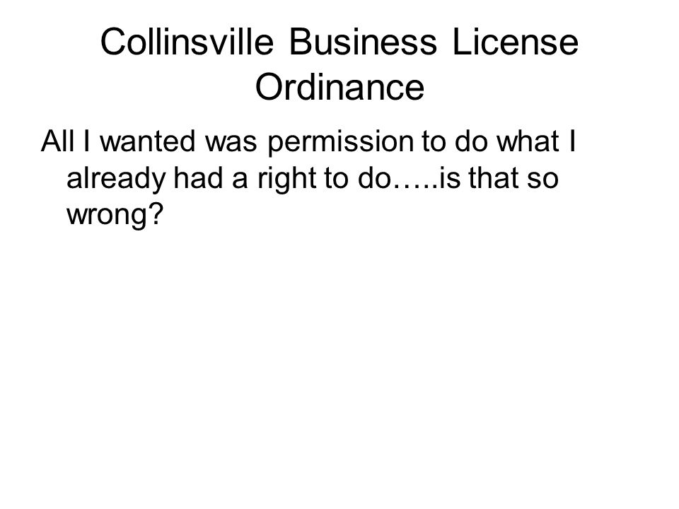 Collinsville Business License Ordinance All I wanted was permission to do what I already had a right to do…..is that so wrong?