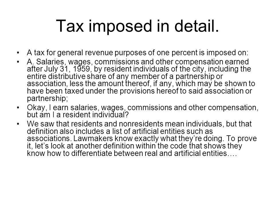 Tax imposed in detail. A tax for general revenue purposes of one percent is imposed on: A. Salaries, wages, commissions and other compensation earned