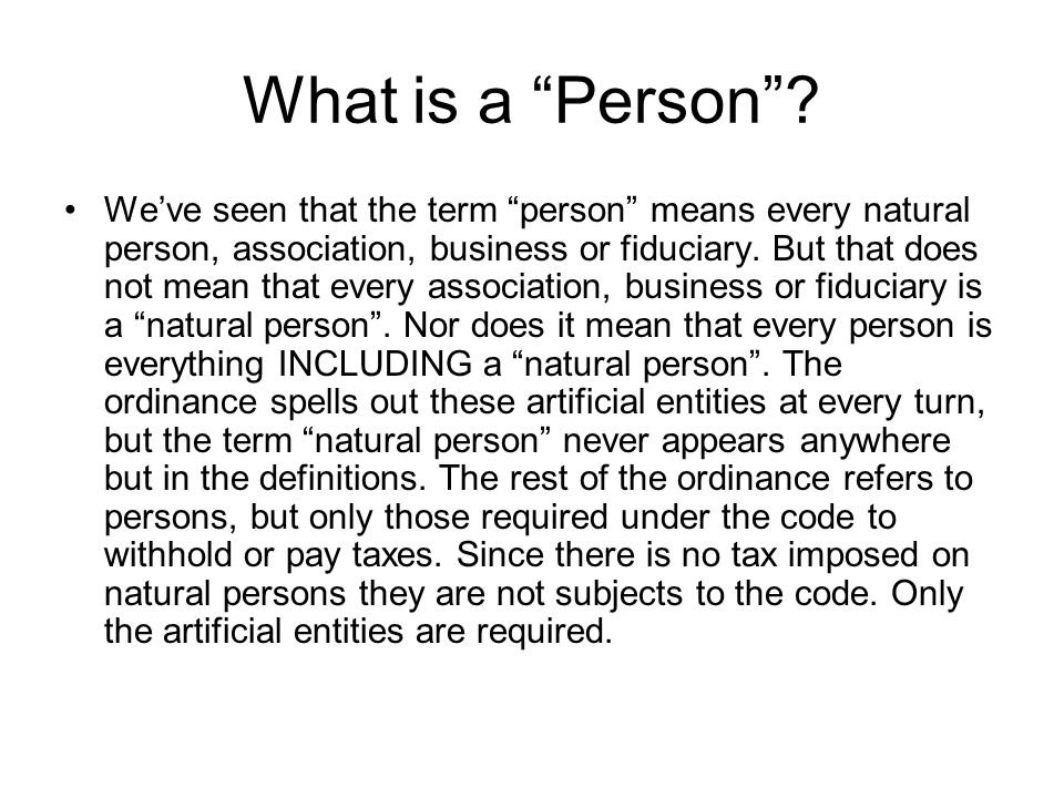 What is a Person? Weve seen that the term person means every natural person, association, business or fiduciary. But that does not mean that every ass
