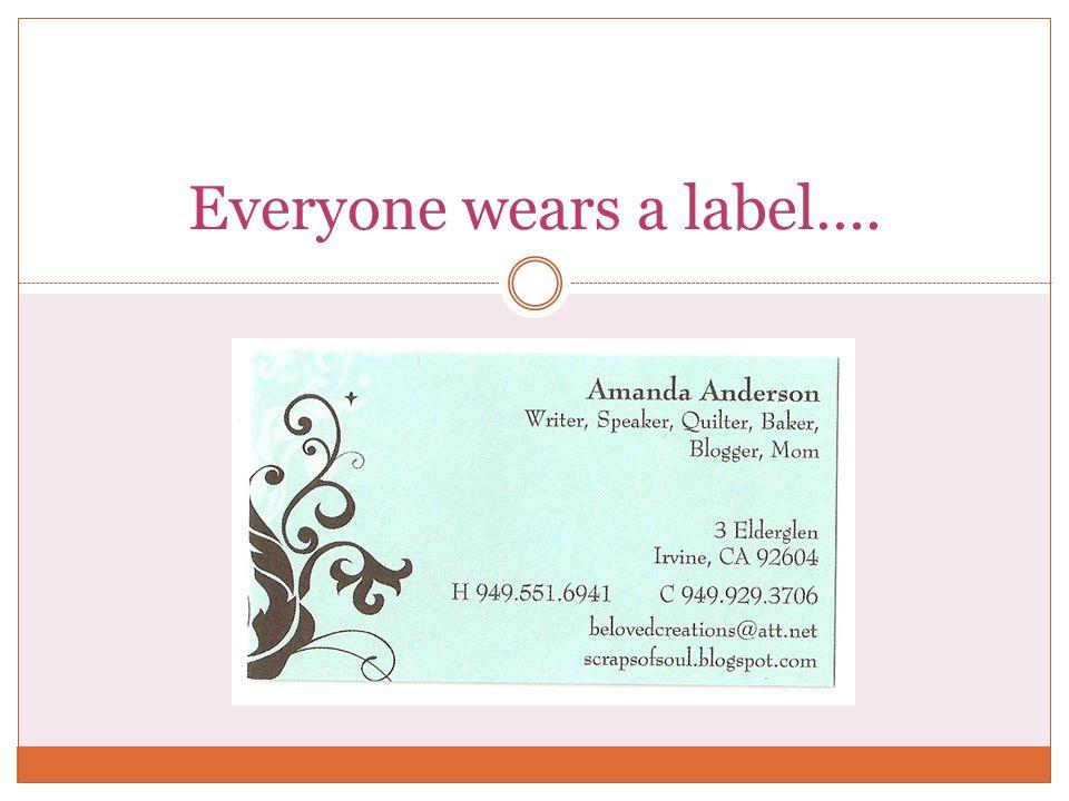 Everyone wears a label….