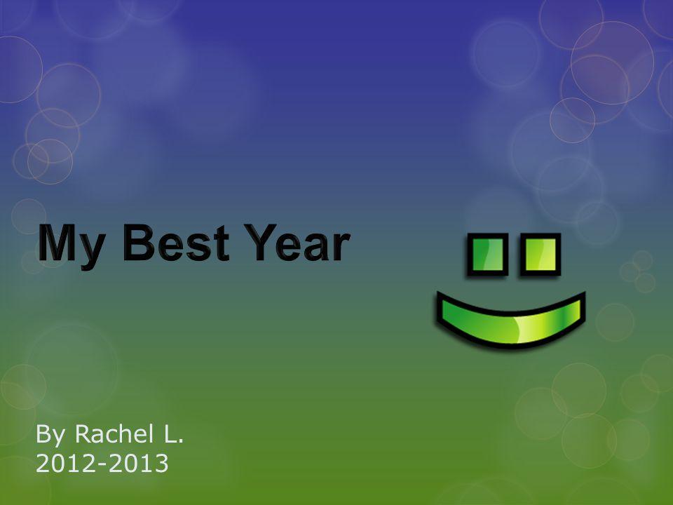 By Rachel L. 2012-2013