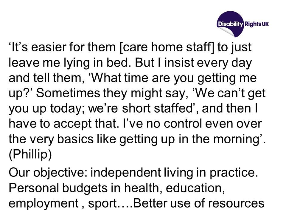 Its easier for them [care home staff] to just leave me lying in bed.