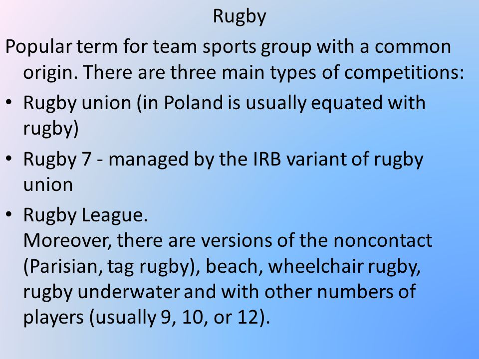 Rugby Popular term for team sports group with a common origin.