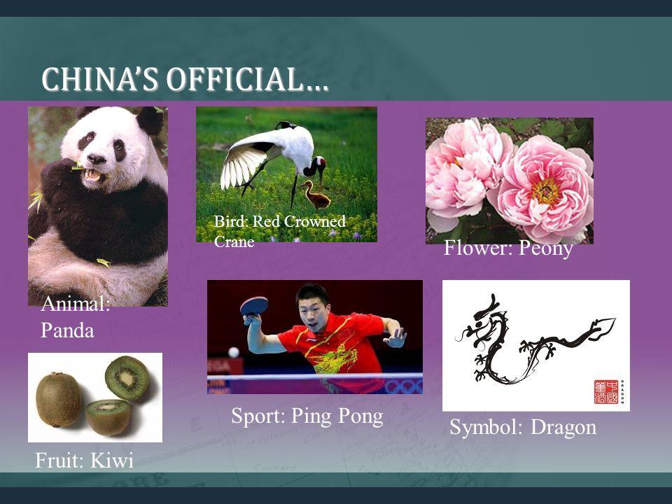 CHINAS OFFICIAL… Animal: Panda Bird: Red Crowned Crane Flower: Peony Fruit: Kiwi Sport: Ping Pong Symbol: Dragon