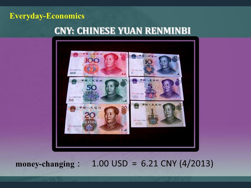 CNY: CHINESE YUAN RENMINBI CNY: CHINESE YUAN RENMINBI money-changing 1.00 USD=6.21 CNY (4/2013) Everyday-Economics