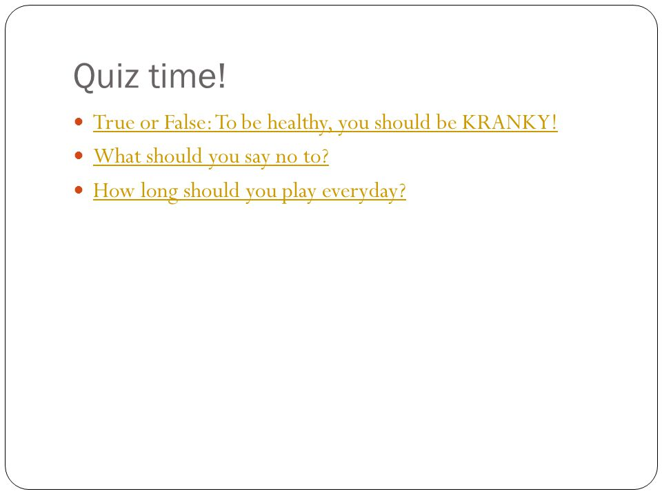 Quiz time. True or False: To be healthy, you should be KRANKY.