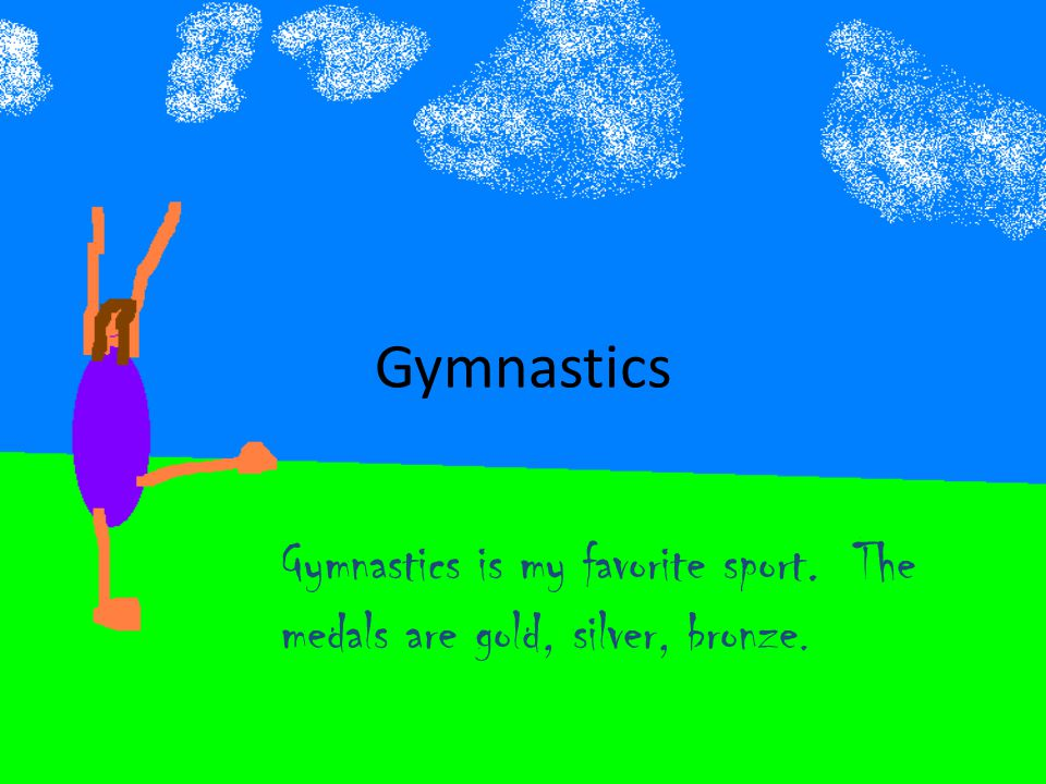 Gymnastics Gymnastics is my favorite sport. The medals are gold, silver, bronze.