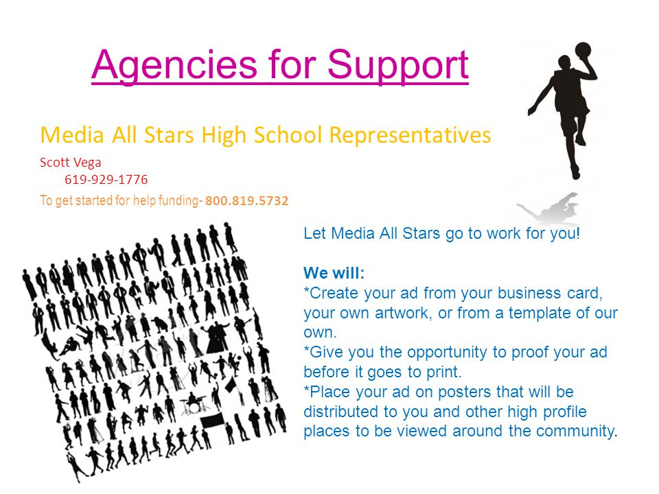 Agencies for Support Media All Stars High School Representatives Scott Vega 619-929-1776 To get started for help funding- 800.819.5732 Let Media All Stars go to work for you.