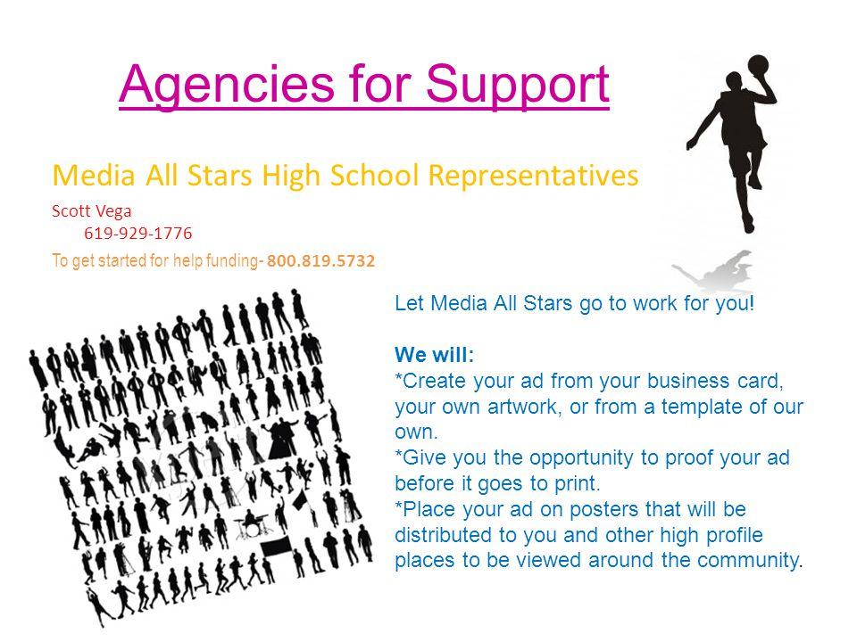 Agencies for Support Media All Stars High School Representatives Scott Vega 619-929-1776 To get started for help funding- 800.819.5732 Let Media All S