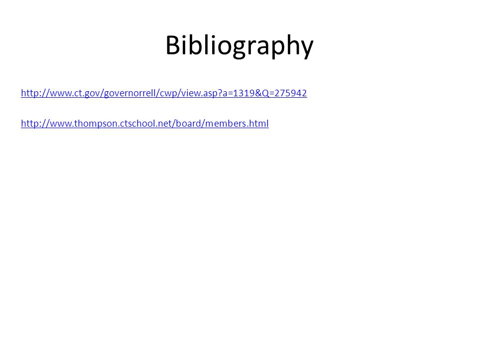 Bibliography http://www.ct.gov/governorrell/cwp/view.asp a=1319&Q=275942 http://www.thompson.ctschool.net/board/members.html