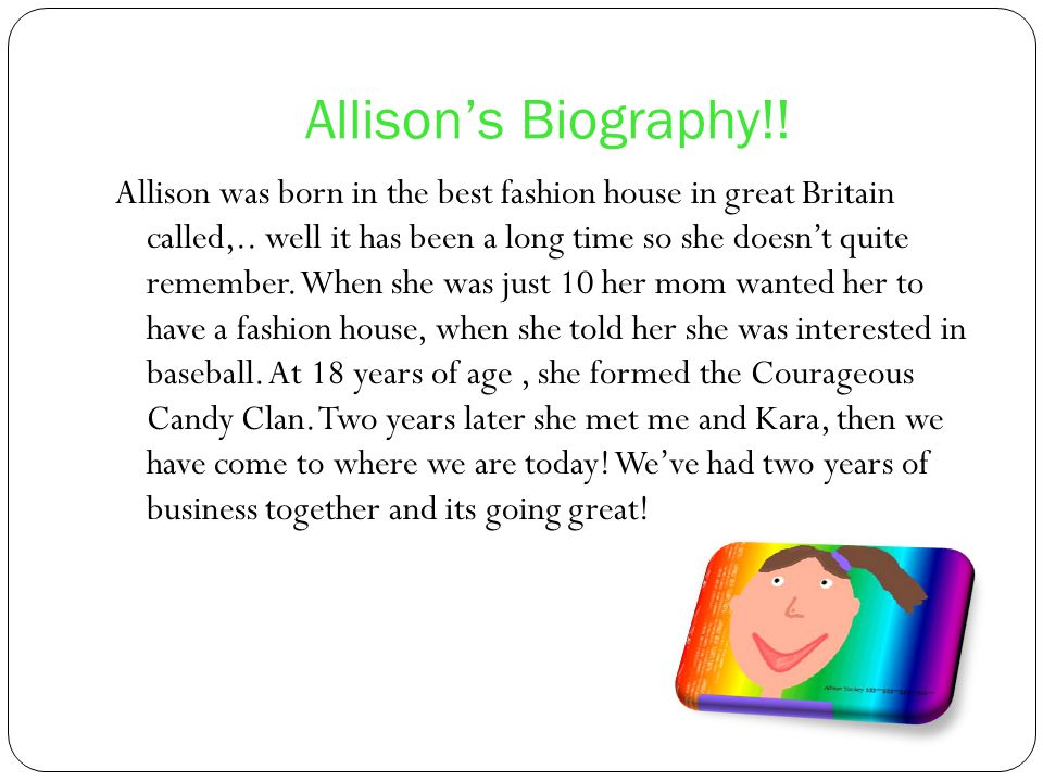 Allisons Biography!. Allison was born in the best fashion house in great Britain called,..