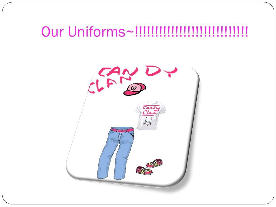 Our Uniforms~!!!!!!!!!!!!!!!!!!!!!!!!!!!!