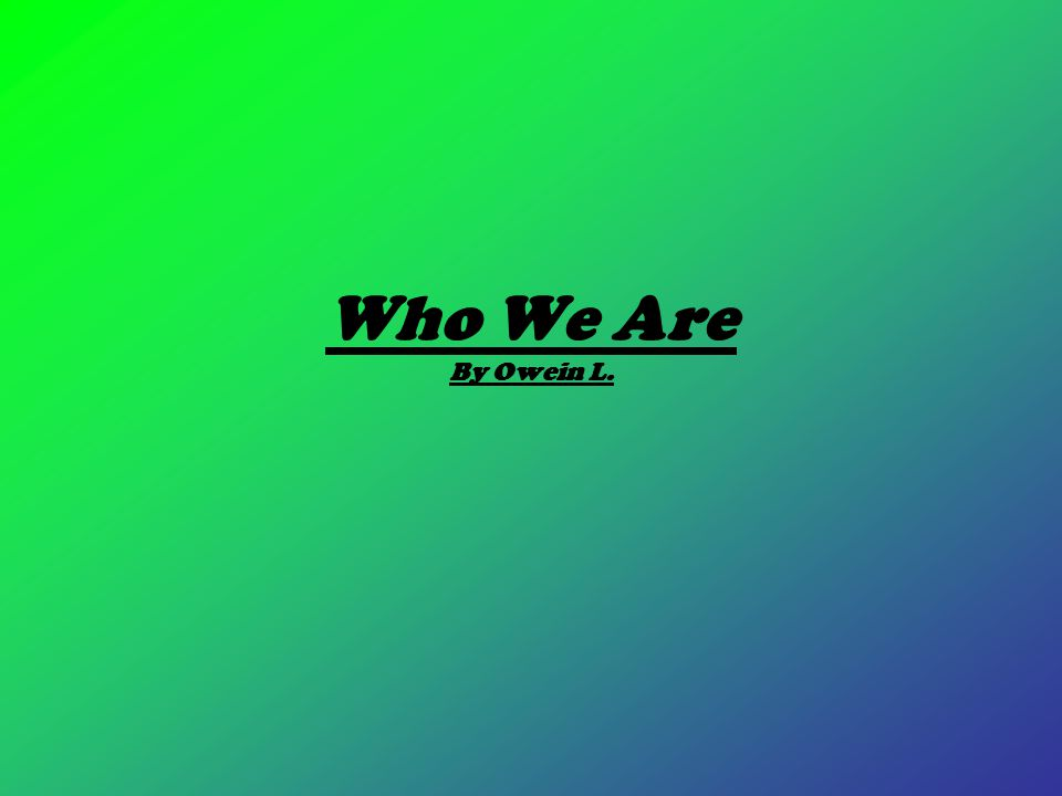 Who We Are By Owein L.