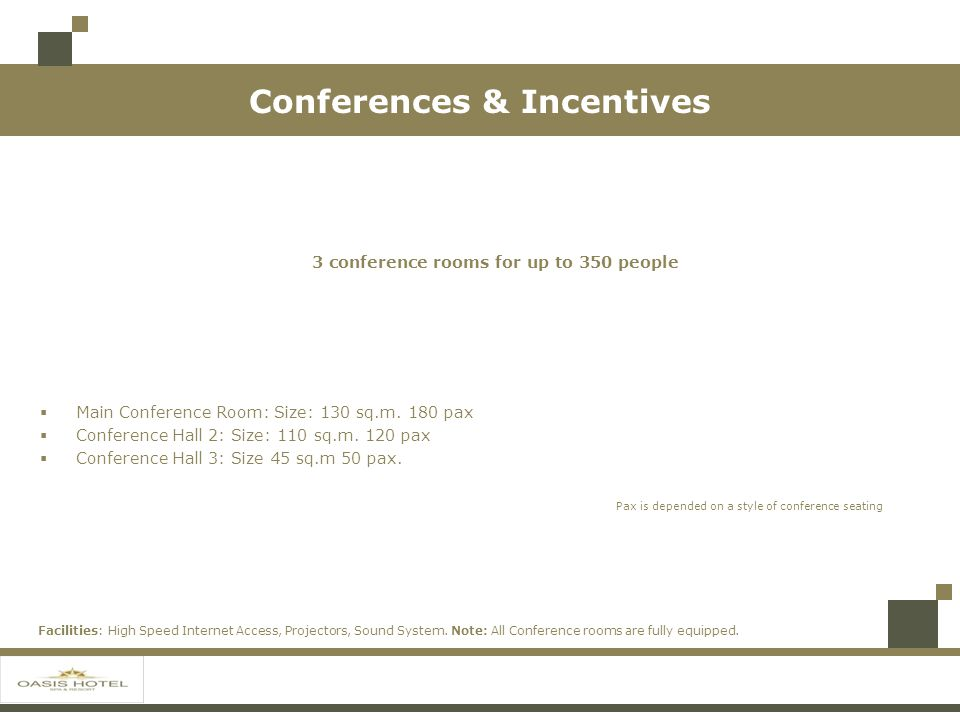 Conferences & Incentives 3 conference rooms for up to 350 people Main Conference Room: Size: 130 sq.m.