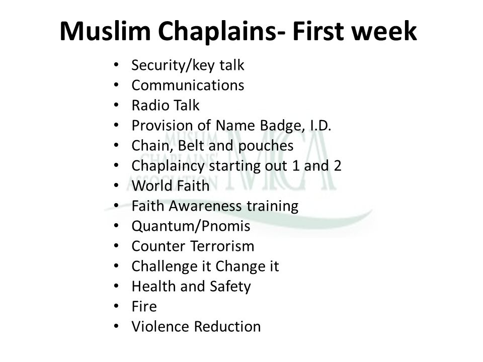 Muslim Chaplains- First week Security/key talk Communications Radio Talk Provision of Name Badge, I.D. Chain, Belt and pouches Chaplaincy starting out