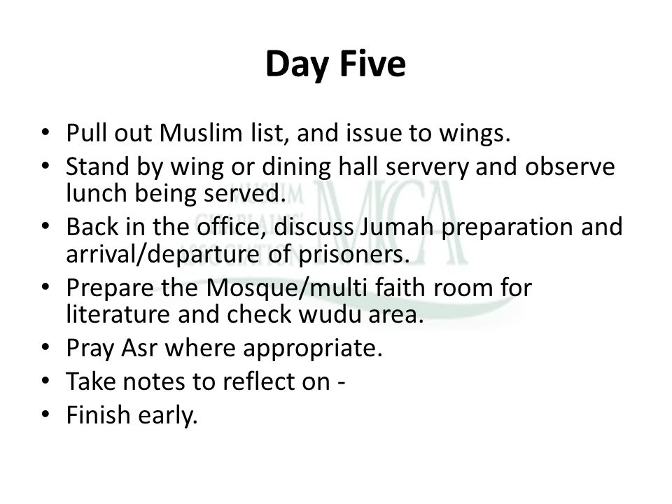 Day Five Pull out Muslim list, and issue to wings. Stand by wing or dining hall servery and observe lunch being served. Back in the office, discuss Ju