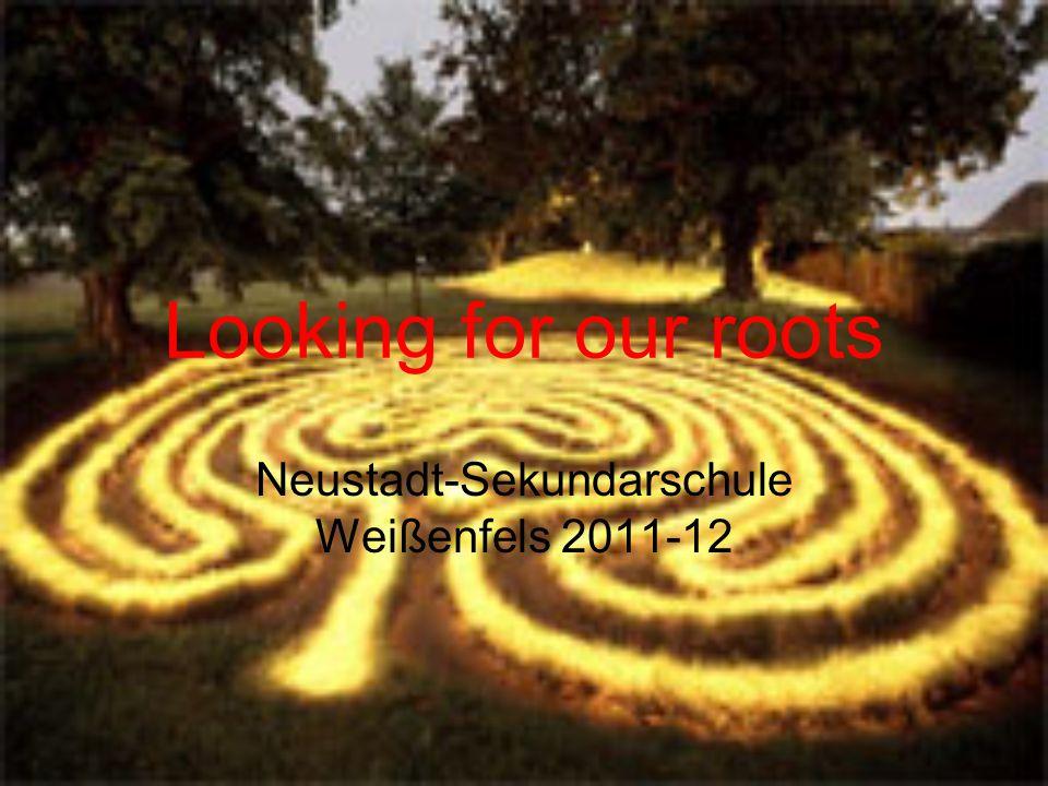 Looking for our roots Neustadt-Sekundarschule Weißenfels 2011-12
