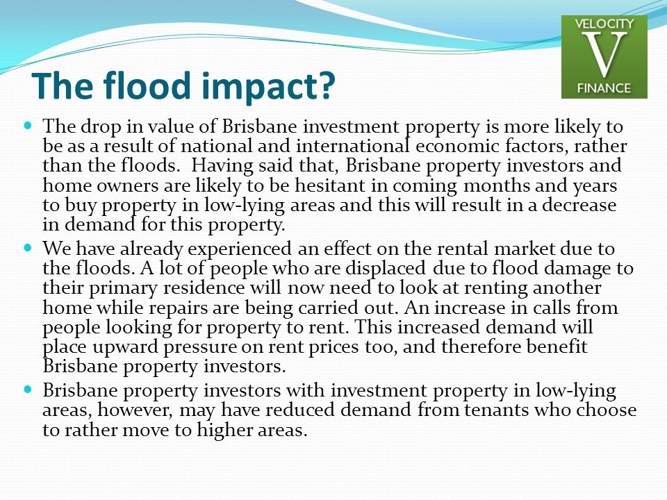 The drop in value of Brisbane investment property is more likely to be as a result of national and international economic factors, rather than the floods.