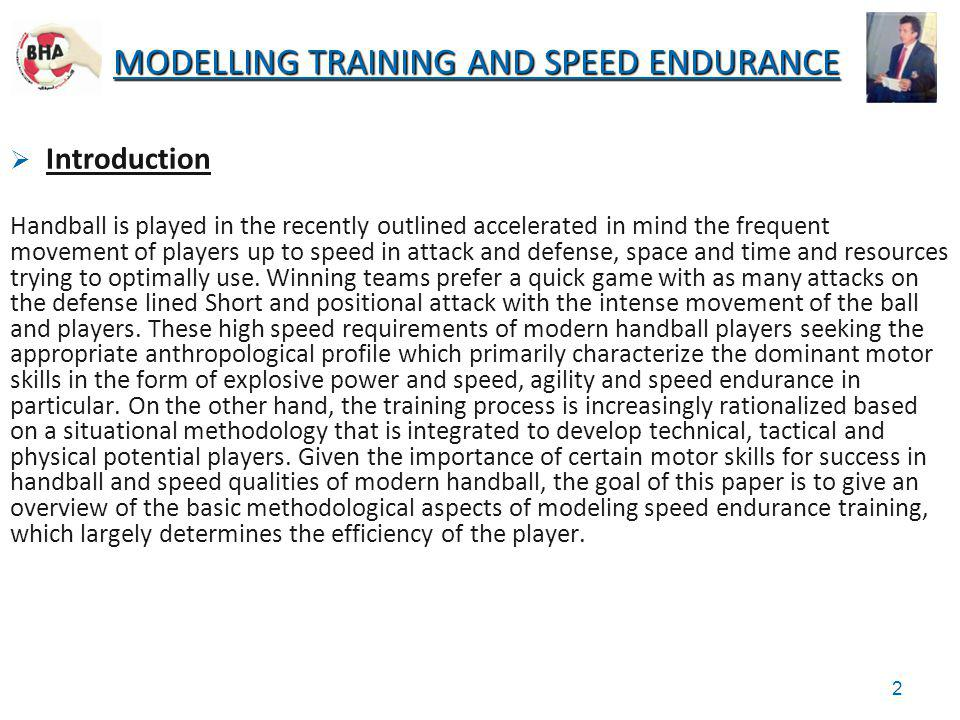 MODELLING TRAINING AND SPEED ENDURANCE Introduction Handball is played in the recently outlined accelerated in mind the frequent movement of players u