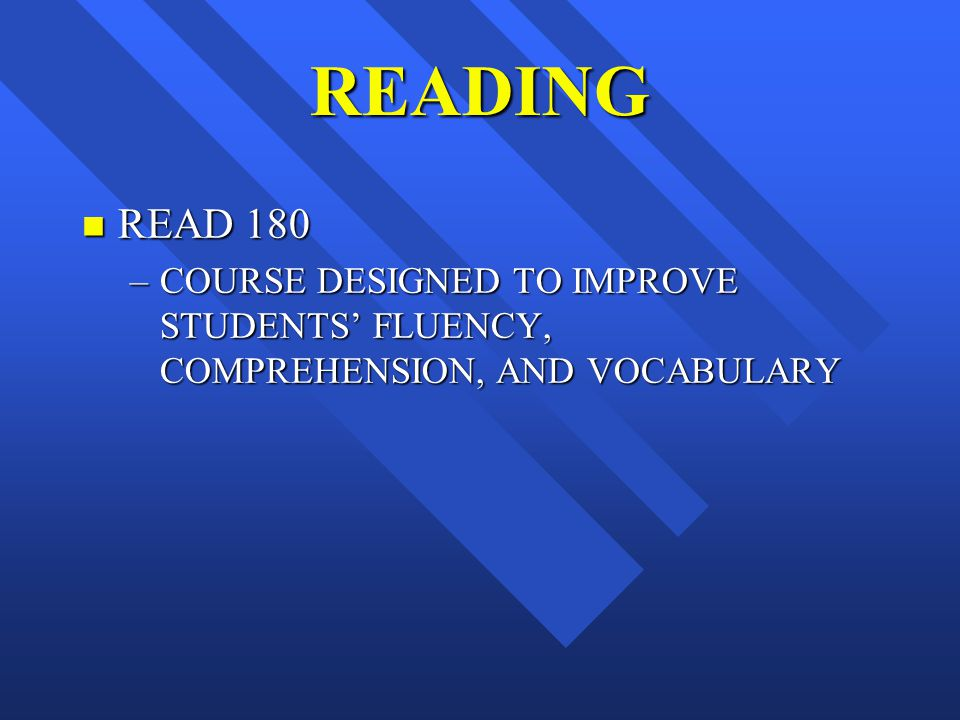 READING n READ 180 –COURSE DESIGNED TO IMPROVE STUDENTS FLUENCY, COMPREHENSION, AND VOCABULARY