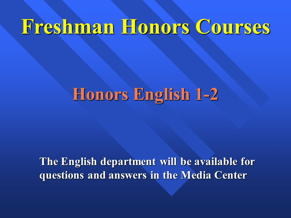 Honors English 1-2 Freshman Honors Courses The English department will be available for questions and answers in the Media Center
