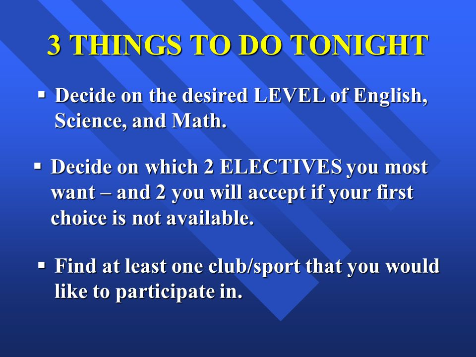 3 THINGS TO DO TONIGHT Decide on the desired LEVEL of English, Science, and Math.