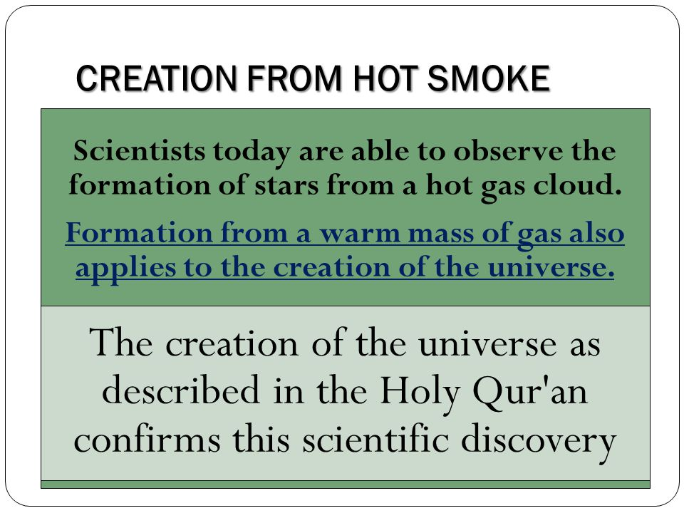 CREATION FROM HOT SMOKE Scientists today are able to observe the formation of stars from a hot gas cloud. Formation from a warm mass of gas also appli