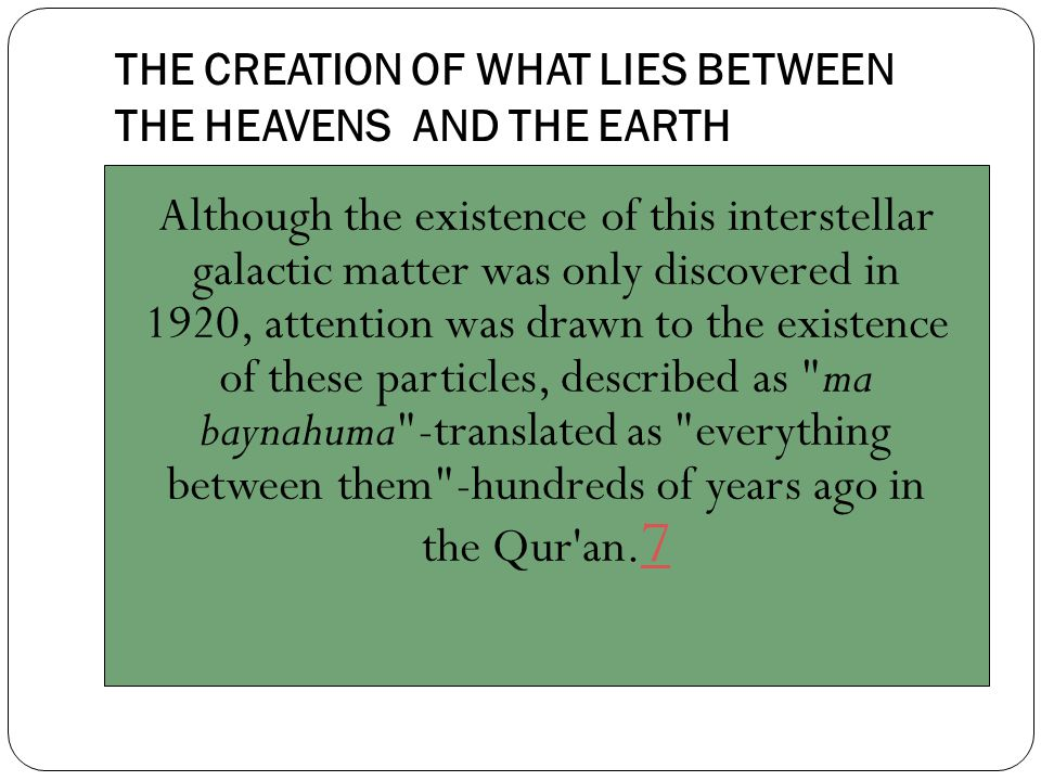 THE CREATION OF WHAT LIES BETWEEN THE HEAVENS AND THE EARTH Although the existence of this interstellar galactic matter was only discovered in 1920, a