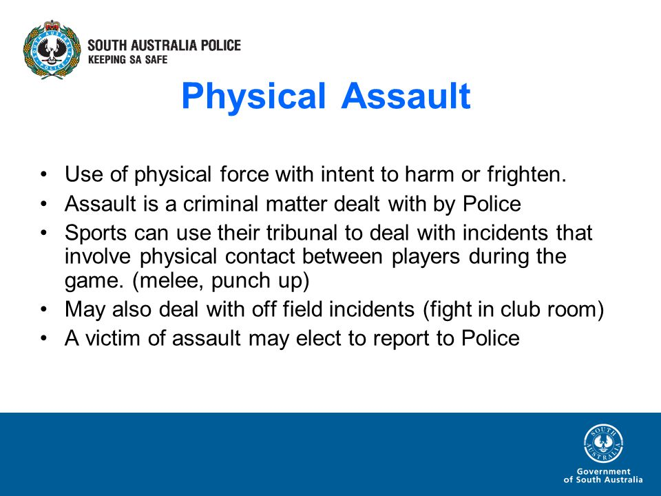 Physical Assault Use of physical force with intent to harm or frighten.