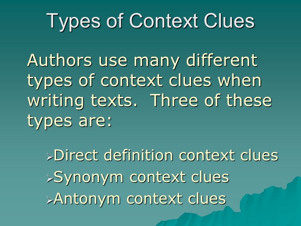 Types of Context Clues Authors use many different types of context clues when writing texts.