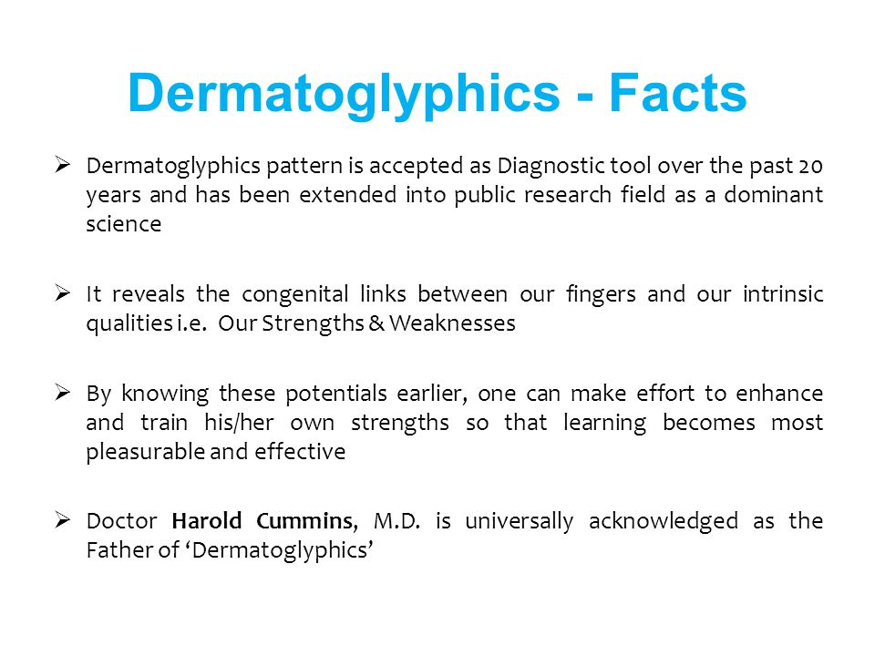 Dermatoglyphics pattern is accepted as Diagnostic tool over the past 20 years and has been extended into public research field as a dominant science I