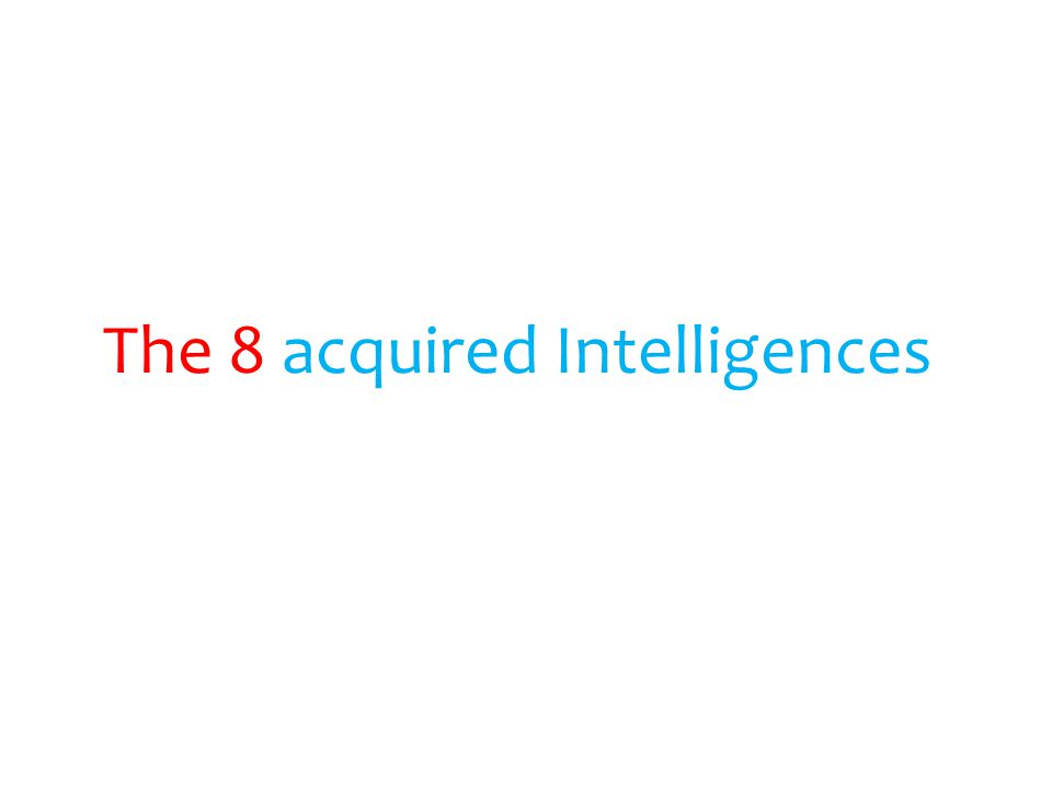 The 8 acquired Intelligences