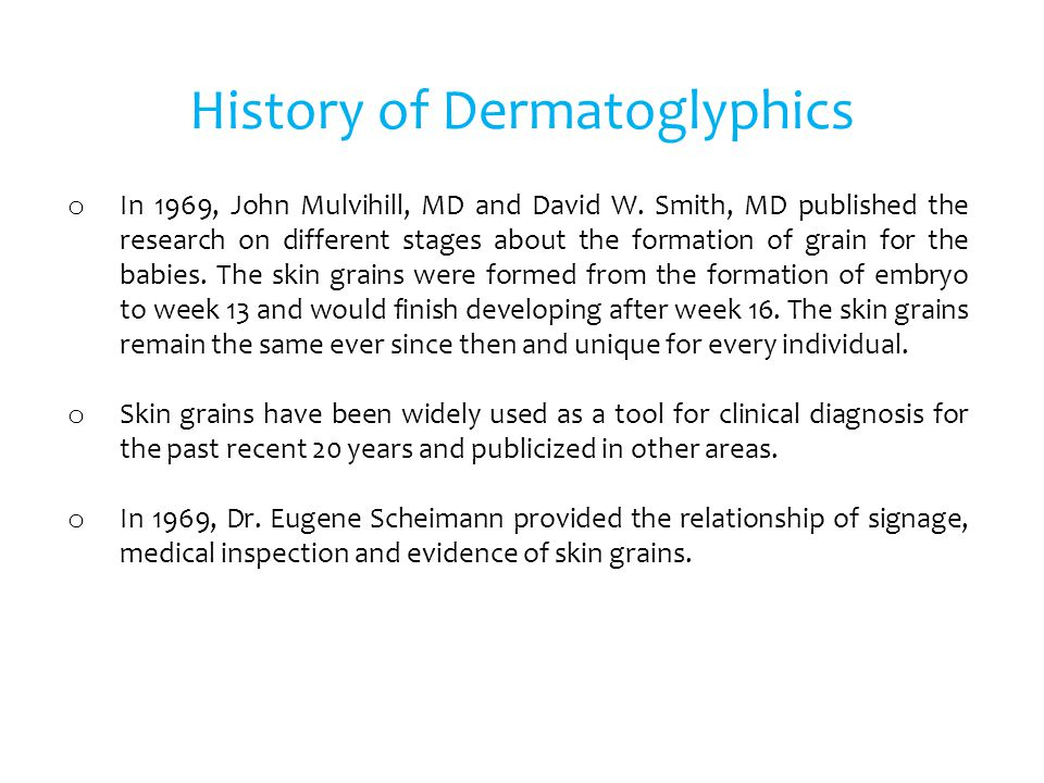 o In 1969, John Mulvihill, MD and David W. Smith, MD published the research on different stages about the formation of grain for the babies. The skin