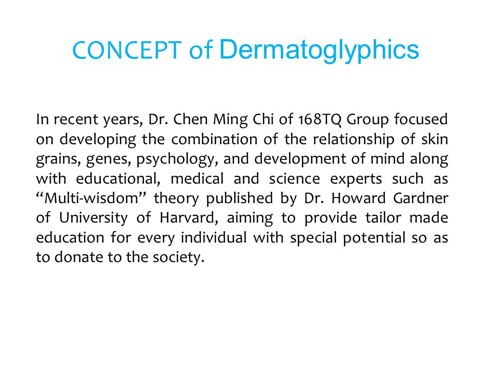 CONCEPT of Dermatoglyphics In recent years, Dr. Chen Ming Chi of 168TQ Group focused on developing the combination of the relationship of skin grains,